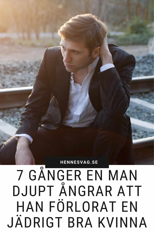 7 Gånger En Man Djupt Ångrar Att Han Förlorat En Jädrigt Bra Kvinna