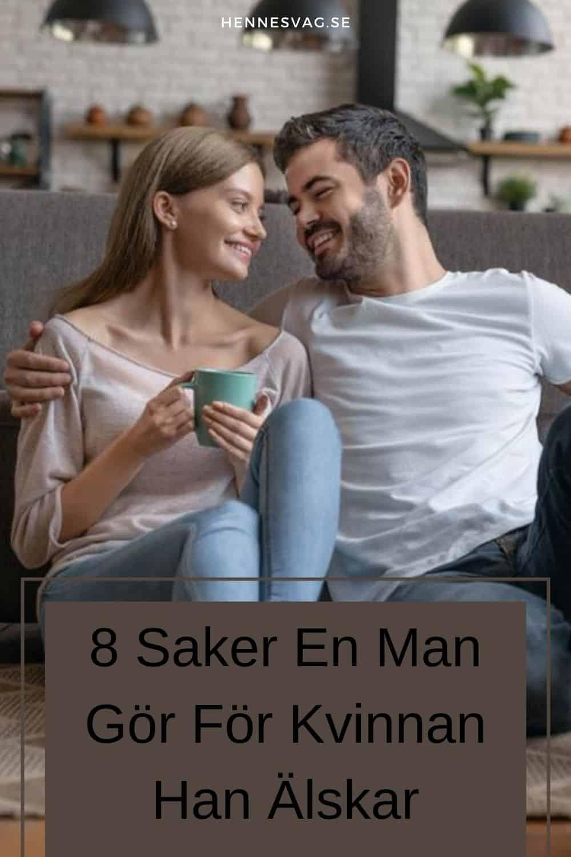 8 Saker En Man Gör För Kvinnan Han Älskar