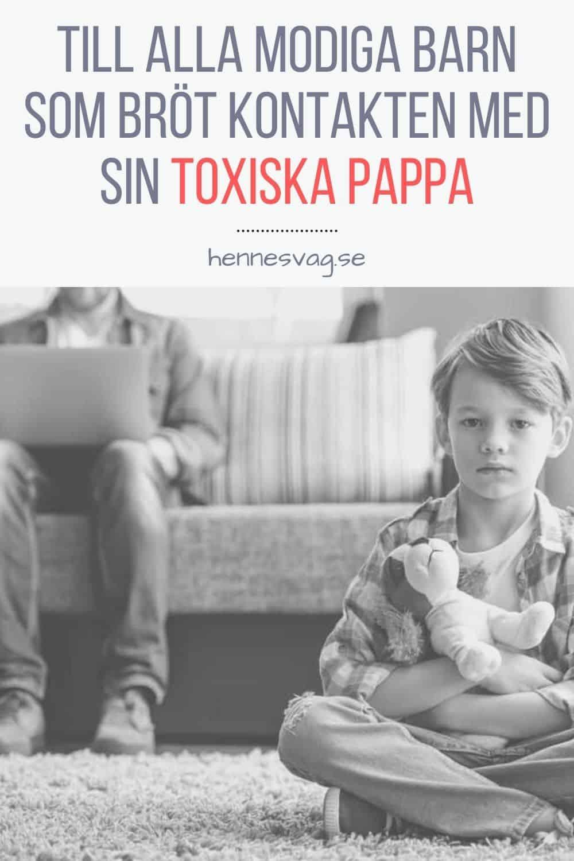 Till Alla Modiga Barn Som Bröt Kontakten Med Sin Toxiska Pappa