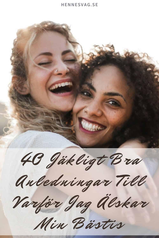 40 Jäkligt Bra Anledningar Till Varför Jag Älskar Min Bästis