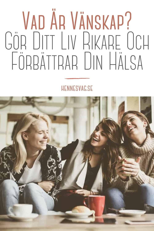 Vad Är Vänskap? Gör Ditt Liv Rikare Och Förbättrar Din Hälsa